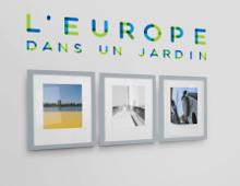 Exposition de photographies - L'Europe dans un jardin