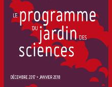 Conférences du Jardin des sciences : demandez le programme décembre 2017 / janvier 2018 !